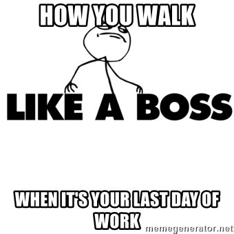 Last Day Of Work Meme - how you walk when it s your last day of work like a boss troll face meme generator