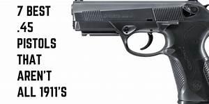 7 Best  45 Pistols That Aren U0026 39 T All 1911 U0026 39 S