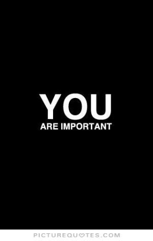 You Are Most Important To Me Quotes