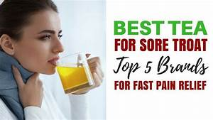 Best Tea For Sore Throat  Top 5 Brands For Fast Pain Relief