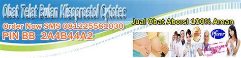 Obat Penggugur Tuntas 2 Bulan Cytotec Obat Aborsi Jakarta 081225581030 Batam Obat
