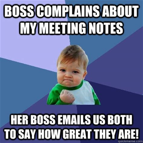 Notes Meme - boss complains about my meeting notes her boss emails us both to say how great they are