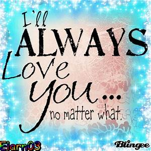 I'll Always Love You - No Matter What Picture #124813897 ...