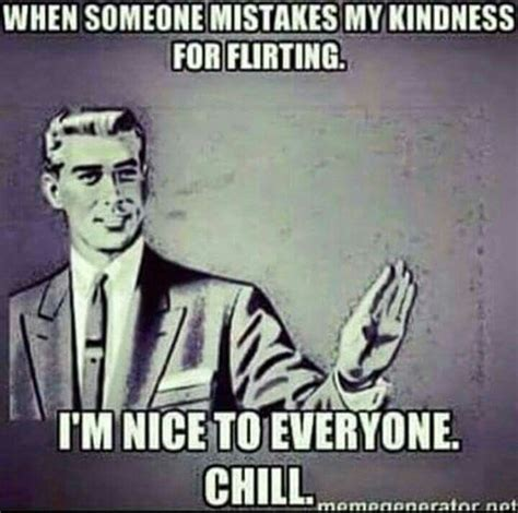 Flirty Memes For Him - mistake kindness for flirting chill bitch joke serious stahp stop meme responses pinterest