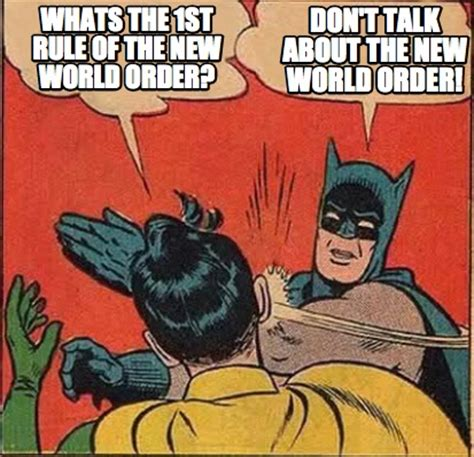 New Meme Order - meme creator whats the 1st rule of the new world order don t talk about the new world order