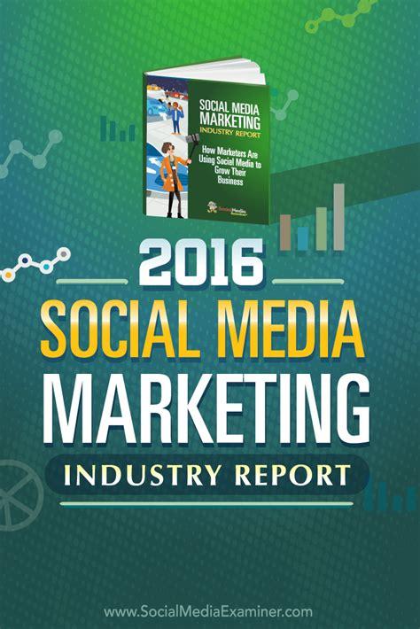 marketing via 2016 social media marketing industry report social media