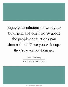 Enjoy your rela... Worried Boyfriend Quotes