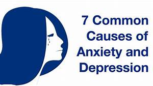 7 Common Causes Of Anxiety  U0026 Depression