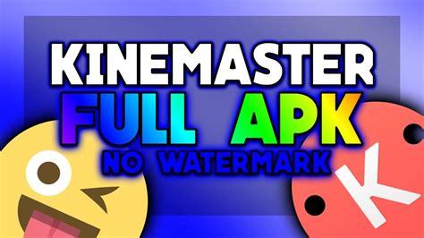 kinemaster pro full apk  watermark   youtube