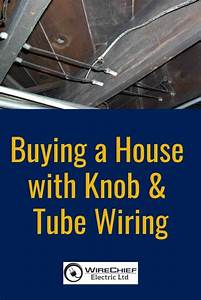 Buying A House With Knob  U0026 Tube Wiring
