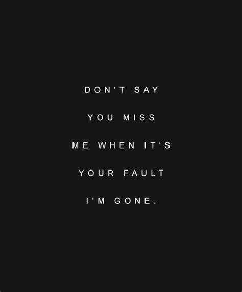 Its Your Fault Im Gone Quotes