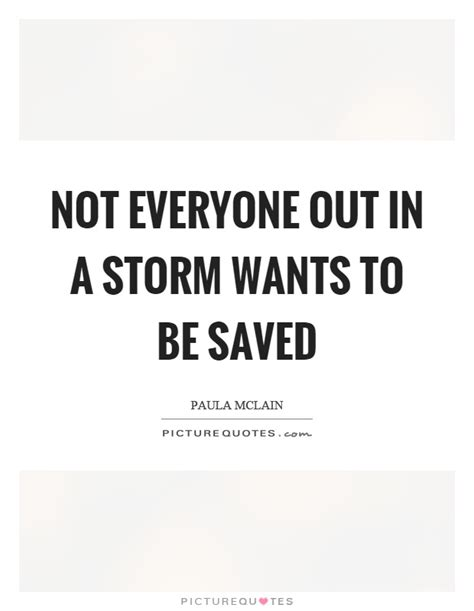 Not Everyone Out In A Storm Wants To Be Saved  Picture Quotes