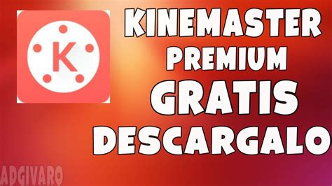 kinemaster todo desbloqueado  premium totalmente gratis