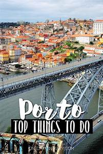 Porto Portugal Top Things To Do And Best Sight To Visit