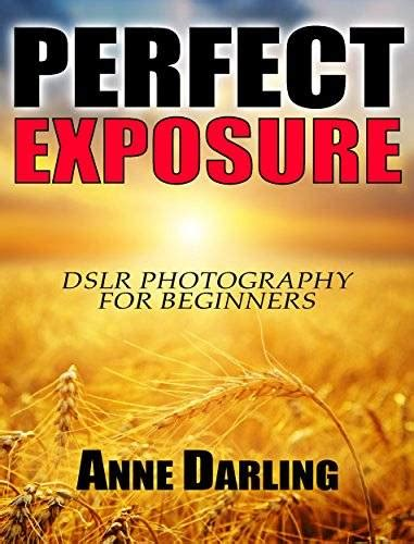 Perfect Exposure Dslr Photography For Beginners Avaxhome