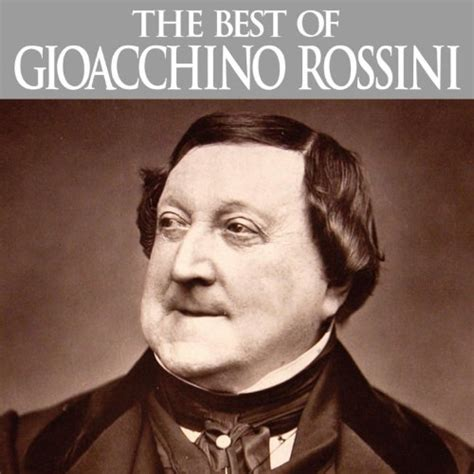The Best Of Rossini The Best Of Gioacchino Rossini By Various Artists On