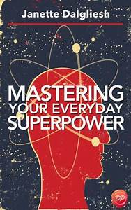 Mastering Your Everyday Superpower  How To Rewire Your