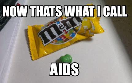Now What Meme - meme creator now thats what i call aids meme generator at memecreator org