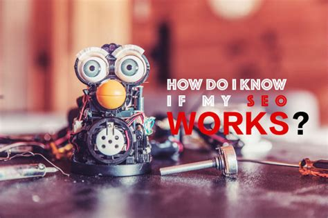 Seo Works by How Do I If My Seo Works