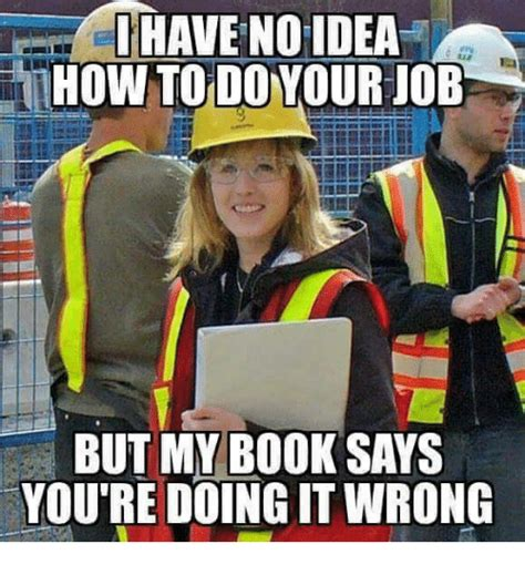 How To Do Memes - i have no idea how to do your job but my book says youre doing it wrong books meme on me me