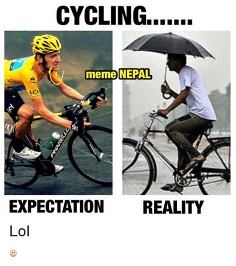 Cycling Memes - cycling meme nepal expectation reality lol lol meme on sizzle