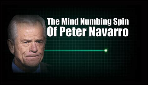 The Mind-Numbing Spin Of Peter Navarro