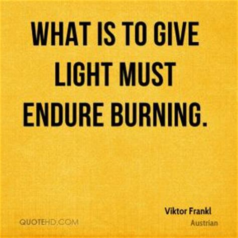 What Is To Give Light Must Endure Burning - viktor frankl quotes quotehd