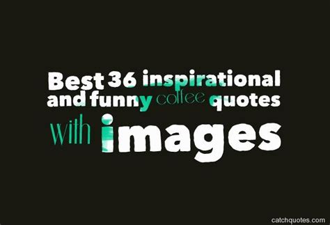 Best 36 inspirational and funny coffee quotes with images