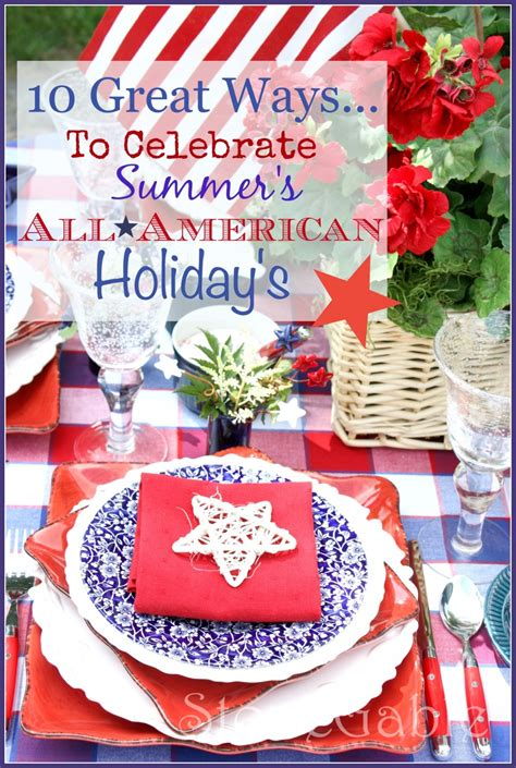 10 Great Ways To Celebrate Summer's All American Holidays Stonegable