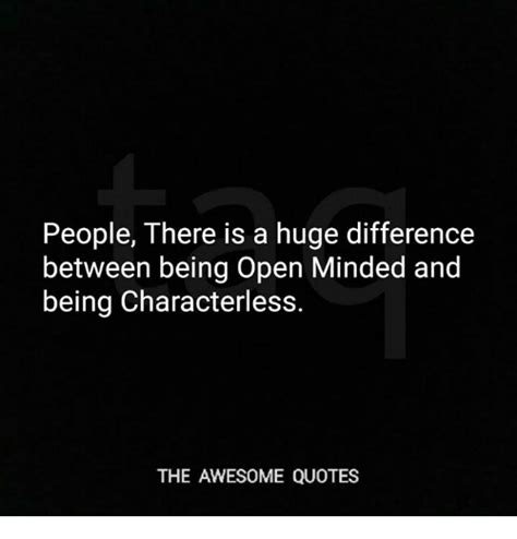 People There Is A Huge Difference Between Being Open