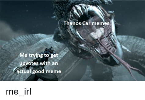 Thanos Car Memes Me Trying To Get Upvotes With An Actual