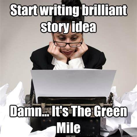 Brilliant Meme - start writing brilliant story idea damn it s the green mile writers block quickmeme