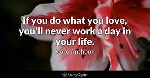 Do What You Love : if you do what you love you 39 ll never work a day in your life marc anthony brainyquote ~ Buech-reservation.com Haus und Dekorationen