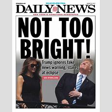 New York Daily News Jabs Trump For Ignoring Solar Eclipse Warnings  Business Insider