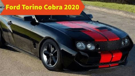 2020 Ford Gran Torino by Ford Torino Cobra 2020 Review Redesign Specs Price