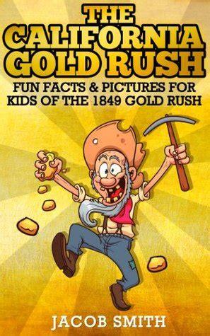 gold rush california learn fun facts   history