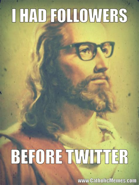 Jesus Meme - jesus had followers before twitter catholic memes