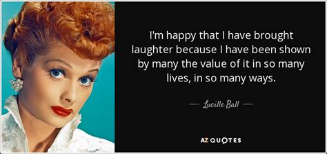 lucille ball quote im happy    brought laughter