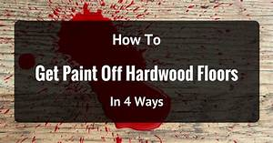 How to get paint off hardwood floors in 4 ways for How to get paint off of hardwood floors