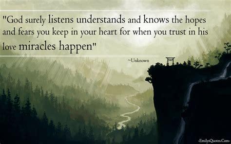 god surely listens understands    hopes