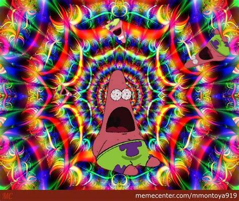 Psychedelic Meme - patrick s acid trip by mmontoya919 meme center