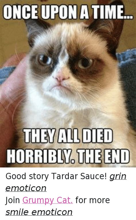 Tardar Sauce Meme - once upon a time they all died horriblno the end good story tardar sauce grin emoticon join