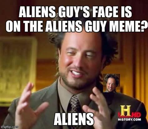Alien Guy Meme Generator - aliensception imgflip