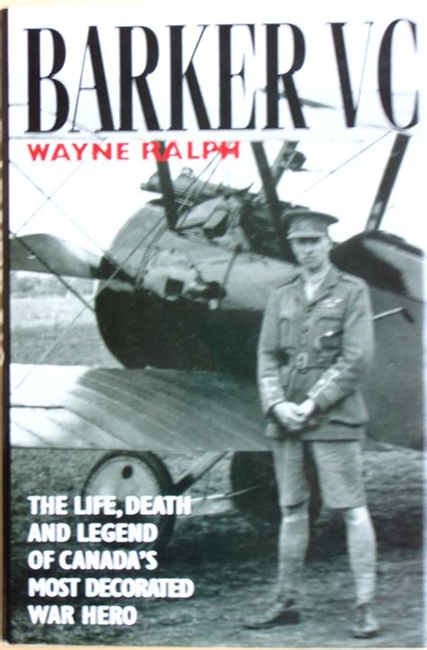 Most Decorated War Hero by Barker Vc The Life Death And Legend Of Canada S Most