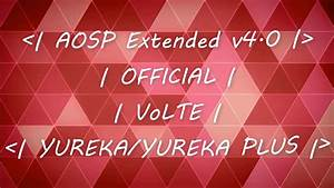 | [AOSP Extended] | [v4.0] | [Official] | [7.1.1] | [VoLTE ...