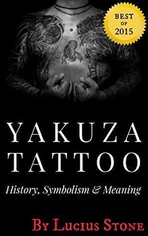 yakuza tattoo history symbolism  meaning  japanese tattoos  lucius stone