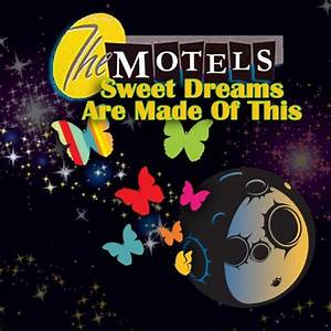 Sweet Dreams Are Made Of This The Motels
