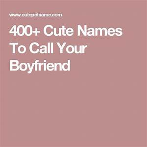 400+ Cute and Awesome Names To Call Your Boyfriend | Cute ...