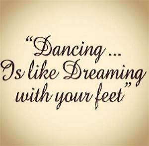 Dancing is like dreaming with your feet | Dance | Pinterest
