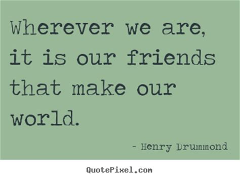 Quotes About Friendship  Wherever We Are, It Is Our